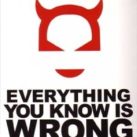 """""""Everything You Know Is Wrong"""""""